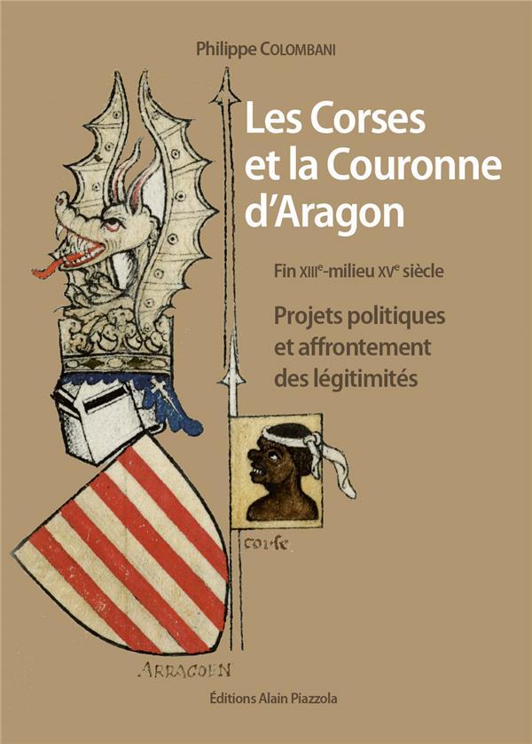 LES CORSES ET LA COURONNE D'ARAGON  -  PROJETS POLITIQUES ET AFFRONTEMENT DES LEGITIMITES