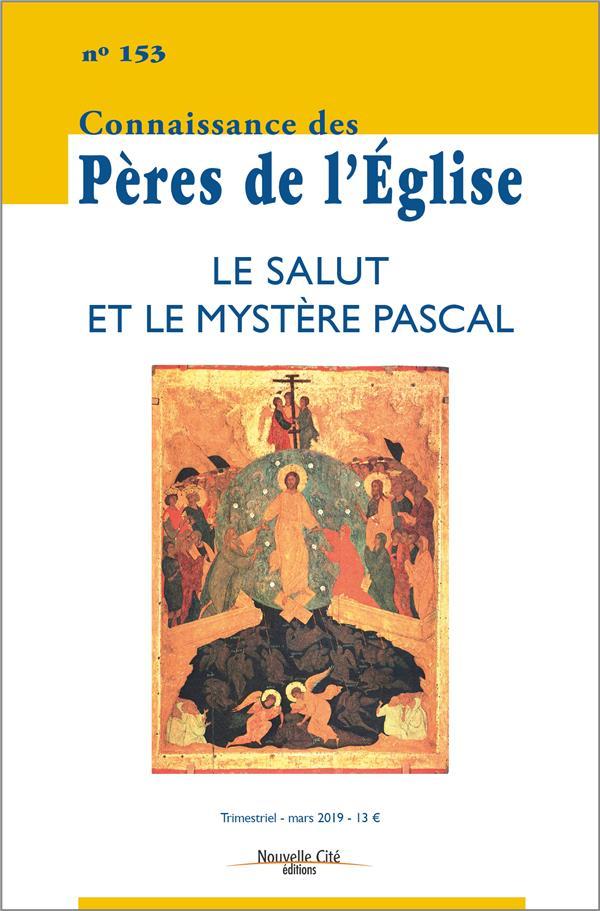 CONNAISSANCE DES PERES DE L'EGLISE N.153  -  LE SALUT ET LE MYSTERE PASCAL