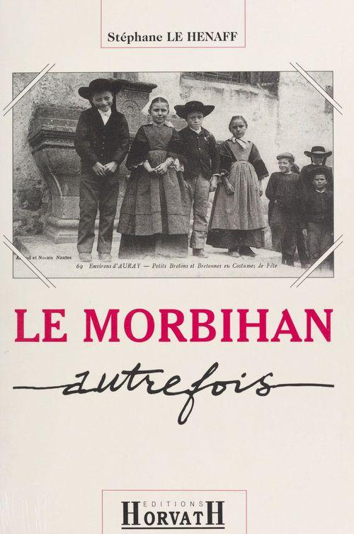 Le Morbihan autrefois  - Stéphane Le Henaff