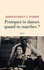 Pourquoi tu danses quand tu marches ?  - Abdourahman A. Waberi - Abdourahman Waberi
