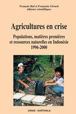 Agricultures en crise ; populations, matières premières et ressources naturelles en Indonésie, 1996-2000  - Françoise Gérard - François Ruf