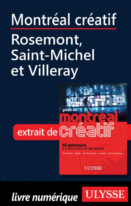Montréal créatif ; Rosemont, Saint-Michel et Villeray