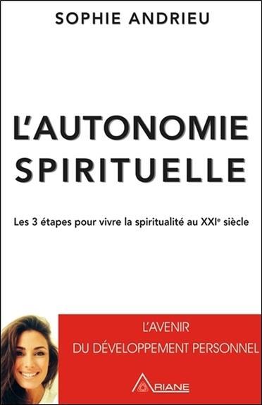 L'autonomie spirituelle ; les 3 étapes pour vivre sa spiritualité au XXIe siècle