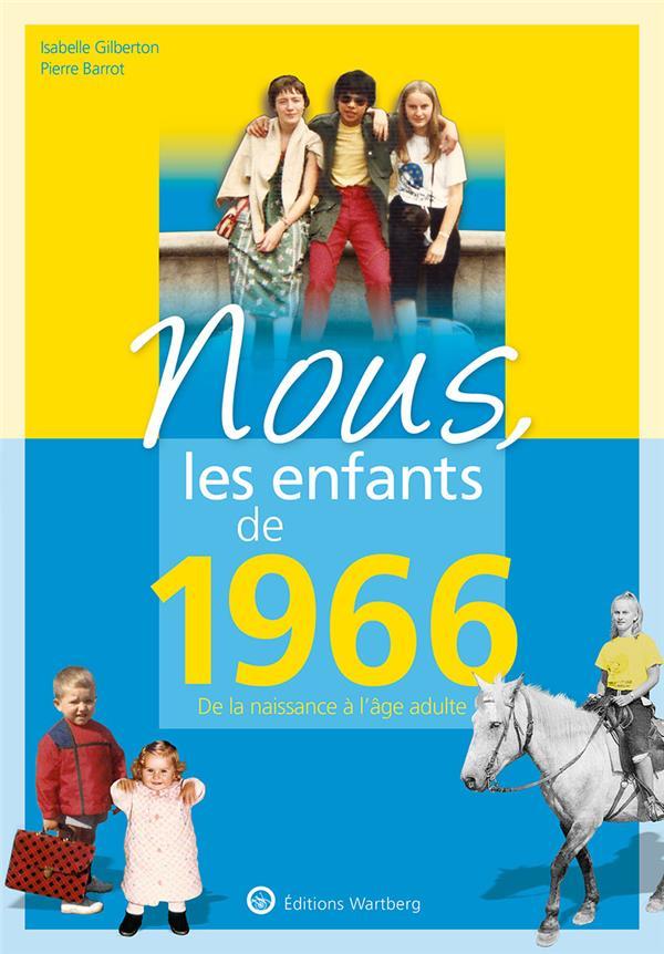 GILBERTON/BARROT - NOUS, LES ENFANTS DE 1966 - DE LA NAISSANCE A L'AGE ADULTE