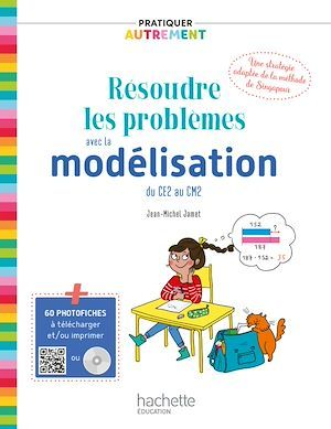 Pratiquer autrement ; résoudre des problèmes avec la modélisation du CE2 au CM2 (édition 2019)