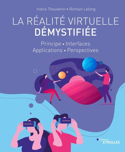 La réalité virtuelle démystifiée ; principe, interfaces, applications, perspectives