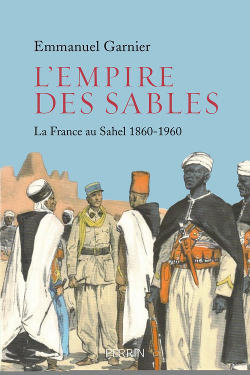 L'empire des sables ; la France au Sahel 1885-1960
