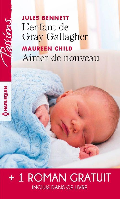 Vente Livre Numérique : L'enfant de Gray Gallagher - Aimer de nouveau - Les liens du désir  - Jules Bennett  - Catherine Mann  - Maureen Child