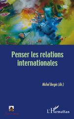 Penser les relations internationales  - Michel Berges - Michel (Dir) Berges