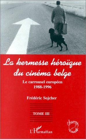 la kermesse héroïque du cinéma belge t.3 ; le carrousel européen 1988-1996