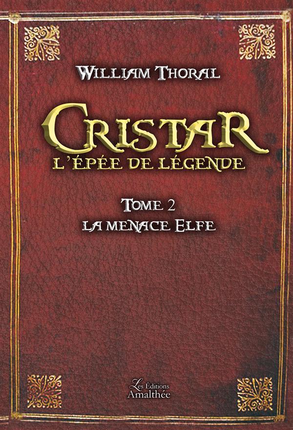 Cristar l'épée de légende t.2 ; la menace elfe