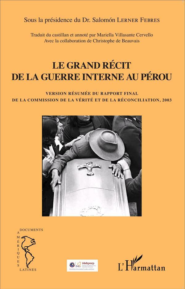 Grand récit de la guerre interne au Pérou ; version résumée du rapport final de la comission de la vérité et de la réconciliation, 2003