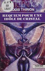 Requiem pour une idole de cristal  - Louis Thirion