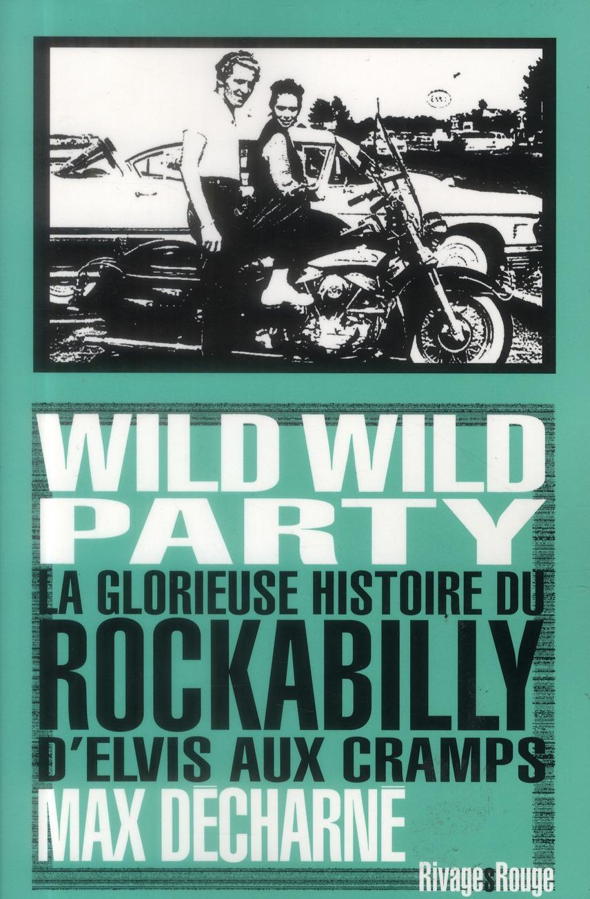 wild wild party ; la glorieuse histoire du rockabilly d'Elvis aux Cramps