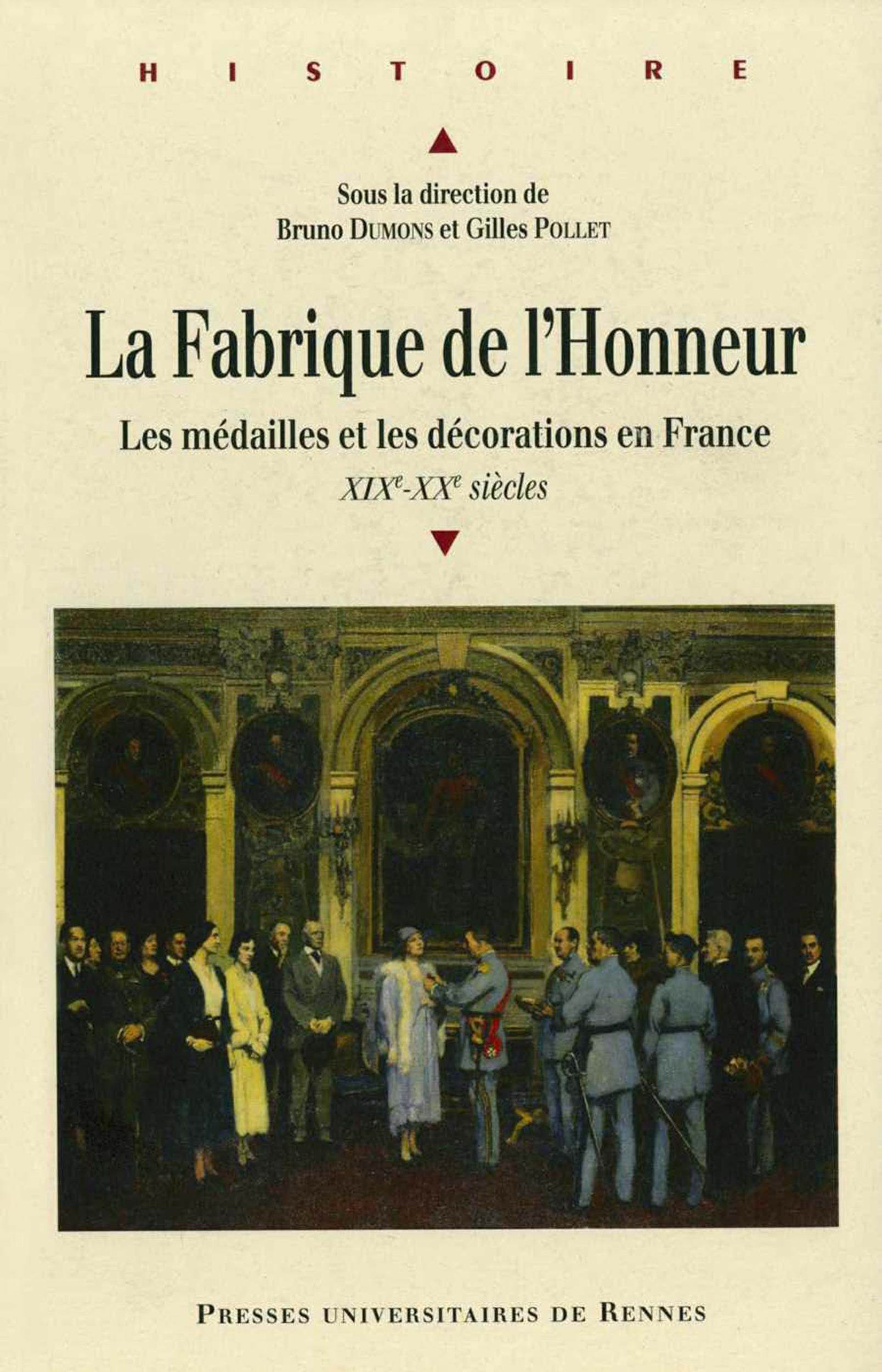 La fabrique de l'honneur ; les médailles et les décorations en France XIX-XX siècles