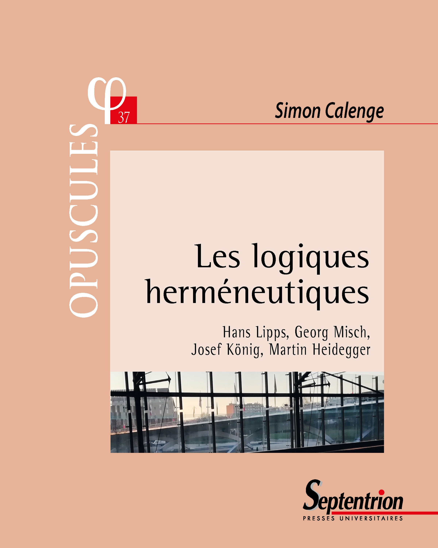 Les logiques herméneutiques ; Hans Lipps, Georg Misch, Josef Konig, Martin Heidegger