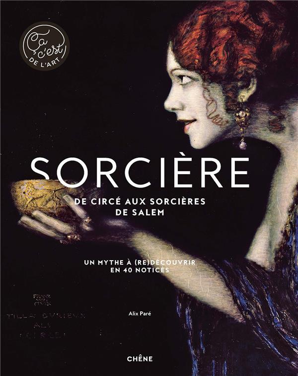 Sorcière, de Circé aux sorcières de Salem ; un mythe à (re)découvrir en 40 notices