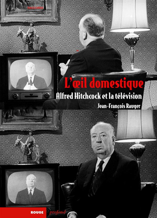 L'oeil doméstique ; Hitchcock et la télévision