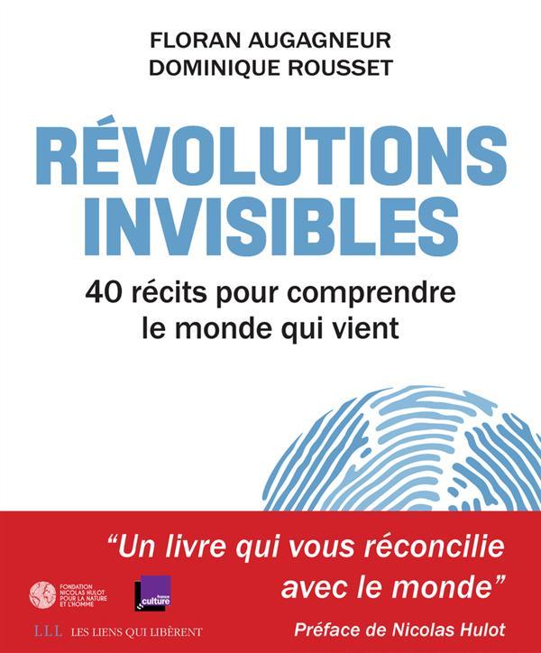 Révolutions invisibles ; 40 récits pour comprendre le monde qui vient