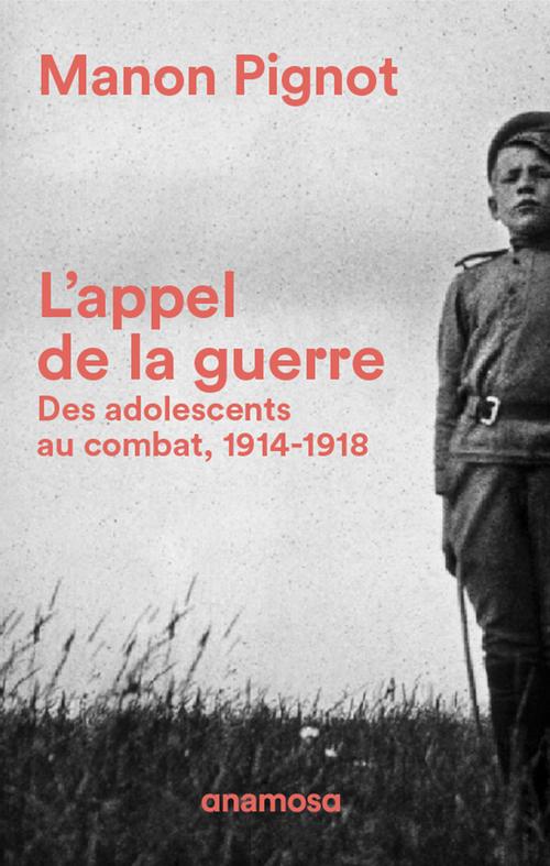 L'appel de la guerre ; des adolescents au combat, 1914-1918