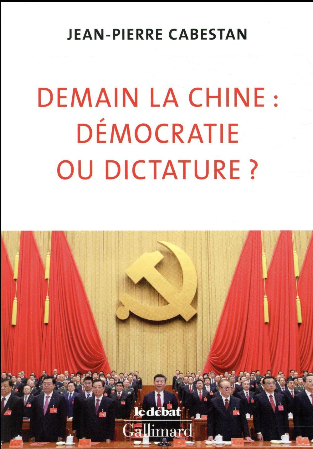 CABESTAN, JEAN-PIERR - DEMAIN LA CHINE : DEMOCRATIE OU DICTATURE ?