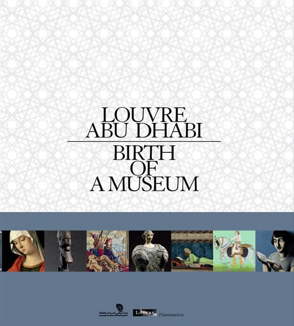 Louvre Abu Dhabi : birth of a museum