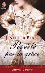 Les Trois Grâces (Tome 2) - Possédé par la grâce  - Jennifer Blake
