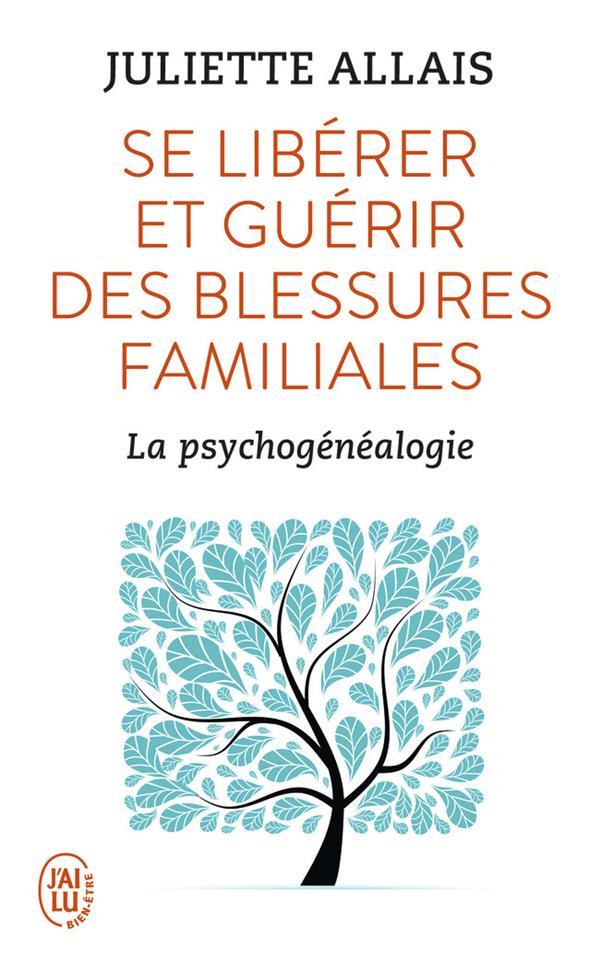 Se libérer et guérir des blessures familiales ; la psychogénéalogie