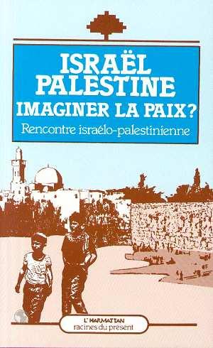 Israel, palestine - imaginer la paix ?