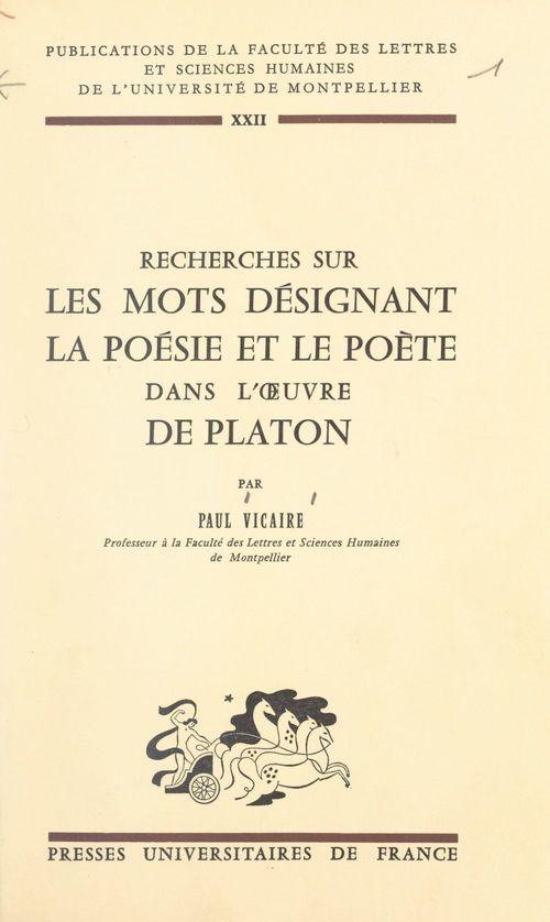 Recherches sur les mots désignant la poésie et le poète dans l'oeuvre de Platon