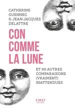Con comme la lune et 99 autres comparaisons (vraiment) inattendues  - Jean-Jacques DELATTRE - Catherine Guennec