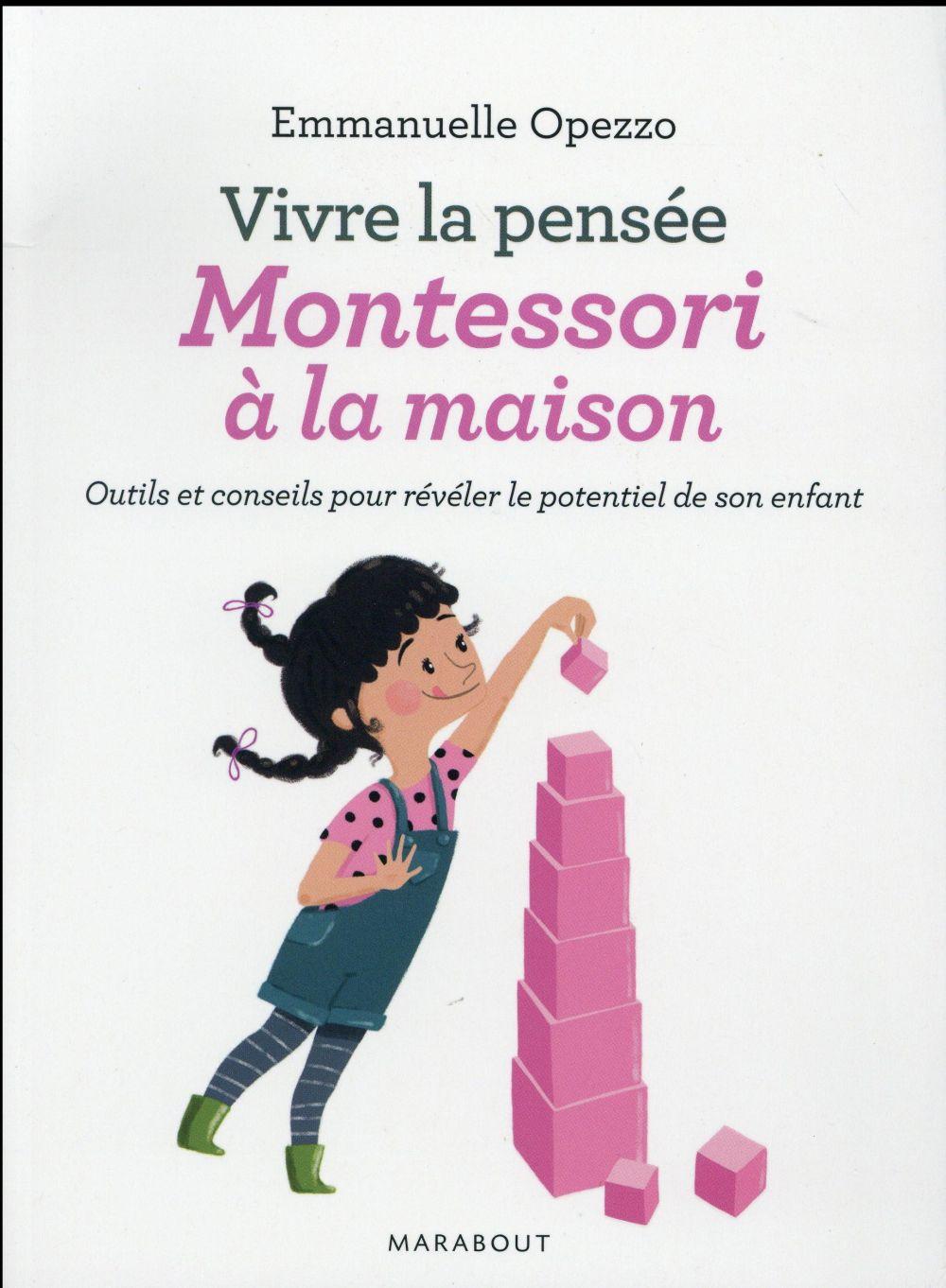 Vivre la pensée Montessori à la maison ; outils et conseils pour révéler le potentiel de spn enfant
