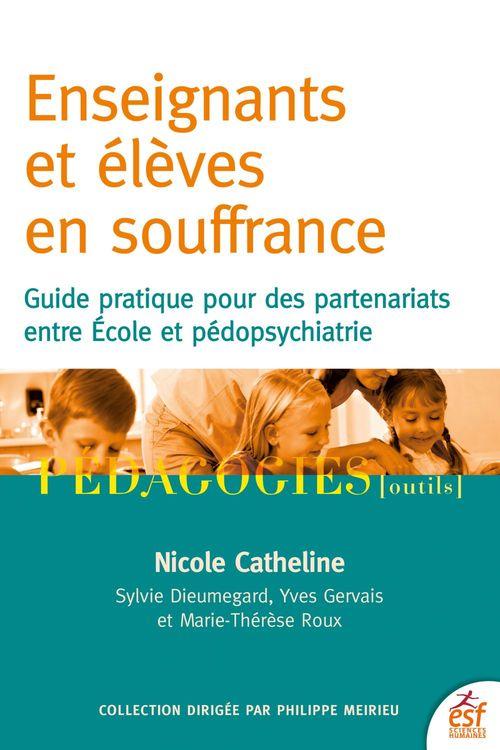 élèves et enseignants en souffrance ; guide pour des partenariats entre école et pédopsychiatrie