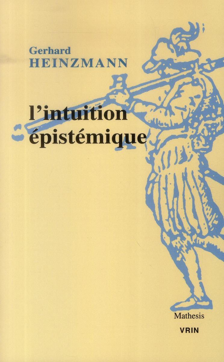 L'intuition épistémique ; une approche pragmatique du contexte de compréhension et de justification en mathématiques et en philosophie