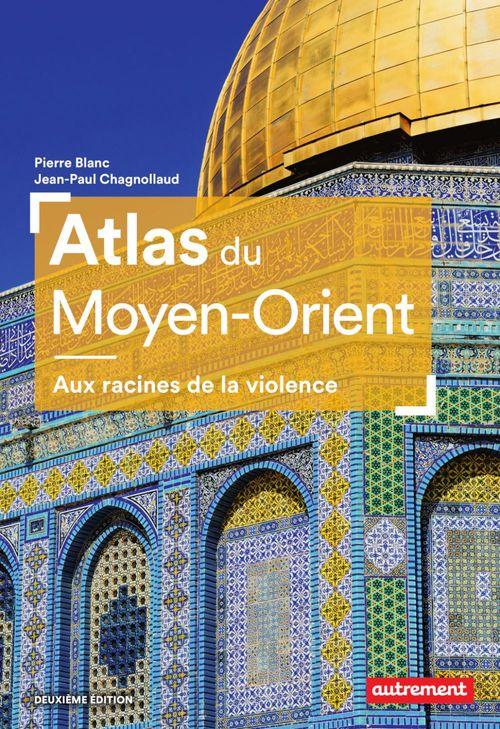 Atlas du Moyen-Orient ; aux racines de la violence