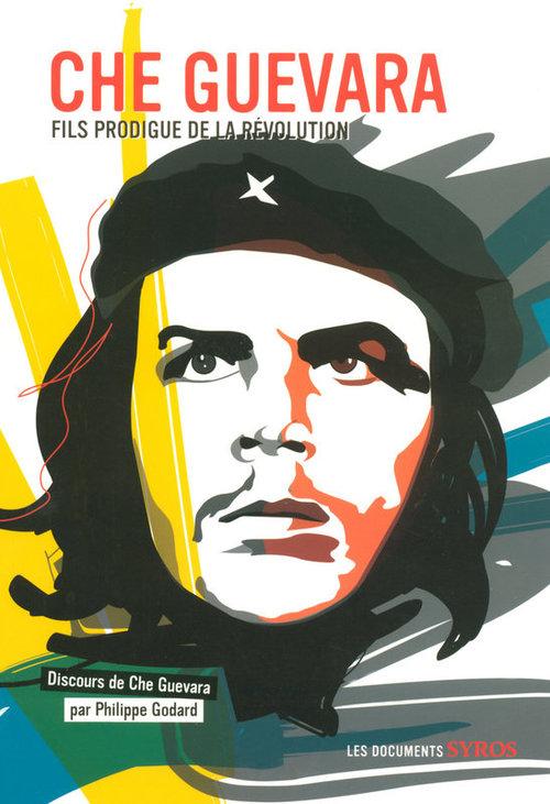 Che guevara ; fils prodigue de la révolution