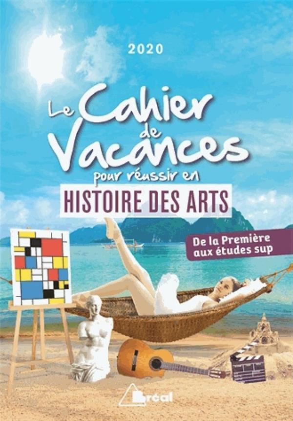Le cahier de vacances pour réussir en histoire des arts 2020