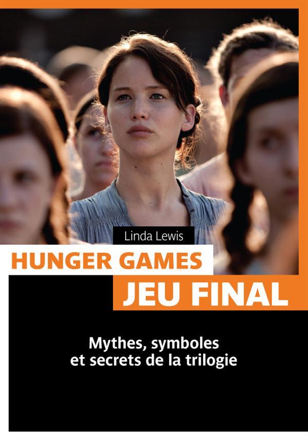 Hunger games ; jeu final ; mythes, symboles et secrets de la trilogie
