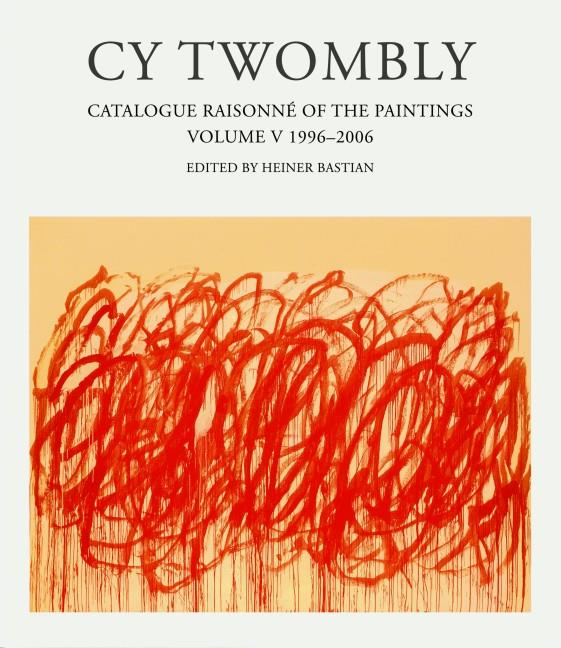 Cy Twombly ; catalogue raisonné of the paintings t.5
