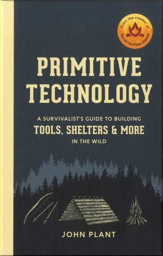 Primitive technology : a survivalist's guide to building tools, shelters & more in he wild