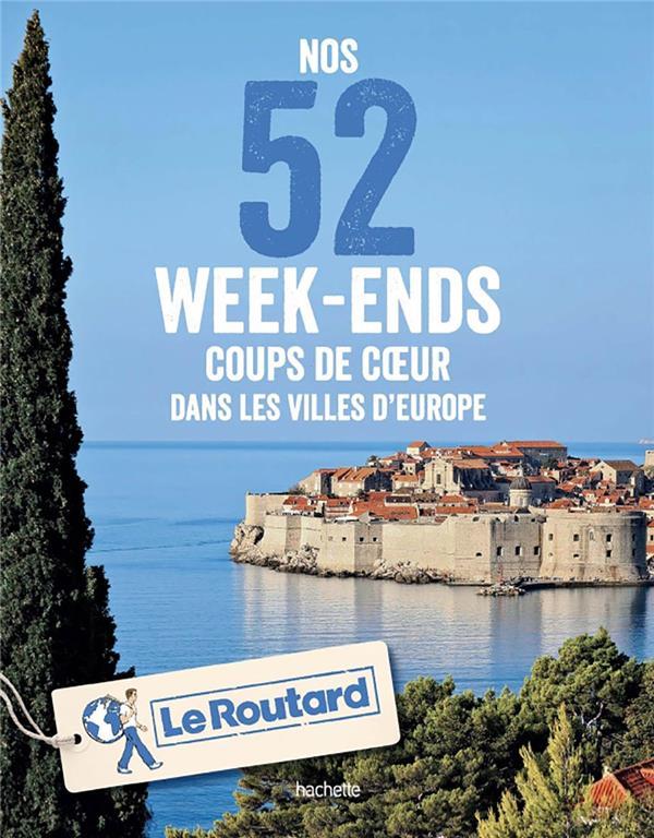 Guide Du Routard ; Nos 52 Week-Ends Coups De Coeur Dans Les Villes D'Europe