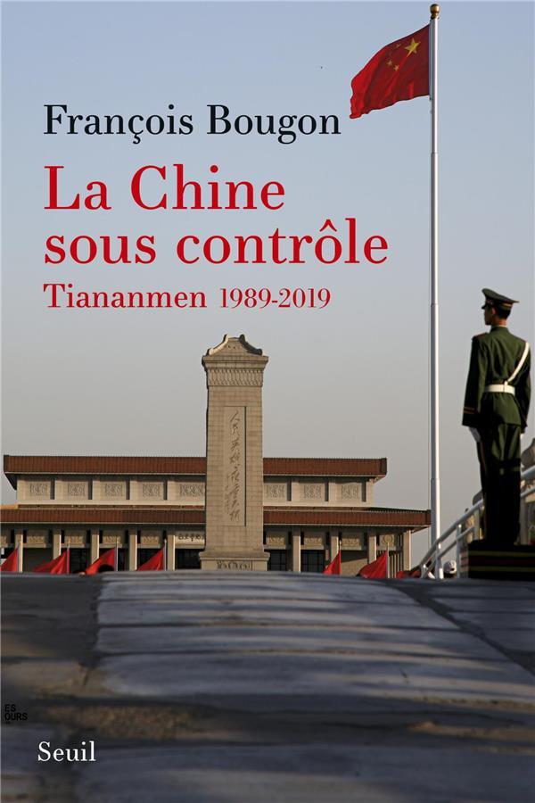 BOUGON, FRANCOIS - LA CHINE SOUS CONTROLE  -  TIANANMEN 1989-2019