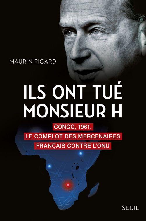 Ils ont tué Monsieur H. ; Congo, 1961 : le complot des mercenaires français contre l'ONU