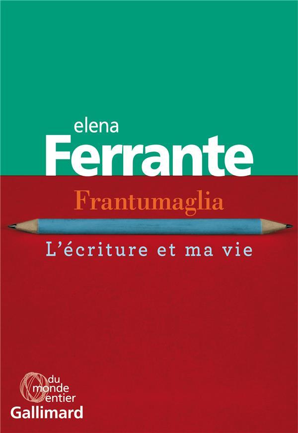 Frantumaglia ; L'Ecriture Et Ma Vie