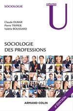 Sociologie des professions - 4e éd.  - Valerie Boussard - Pierre Tripier - Pierre Tripier - Claude Dubar - Valérie Boussard - Claude Dubar