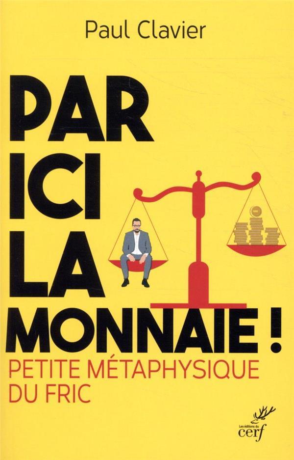 PAR ICI LA MONNAIE ! PETITE METAPHYSIQUE DU FRIC