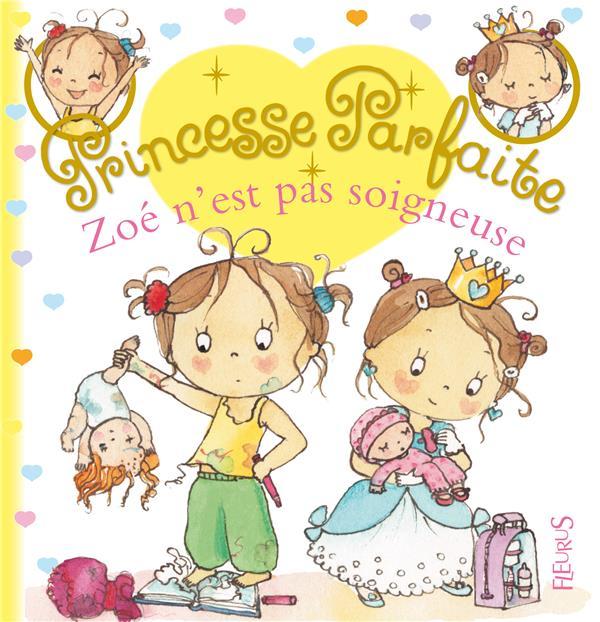 Princesse Parfaite T.20 ; Zoe N'Est Pas Soigneuse