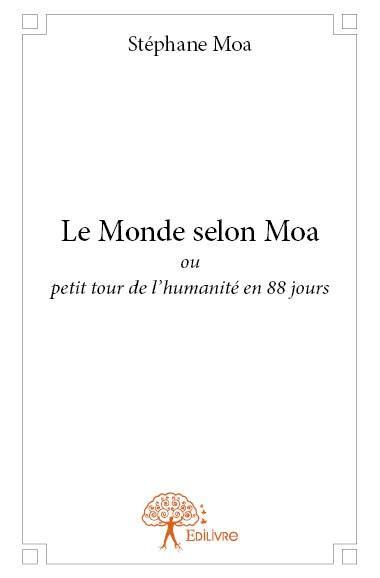 Le monde selon Moa ; ou petit tour de l'humanité en 88 jours