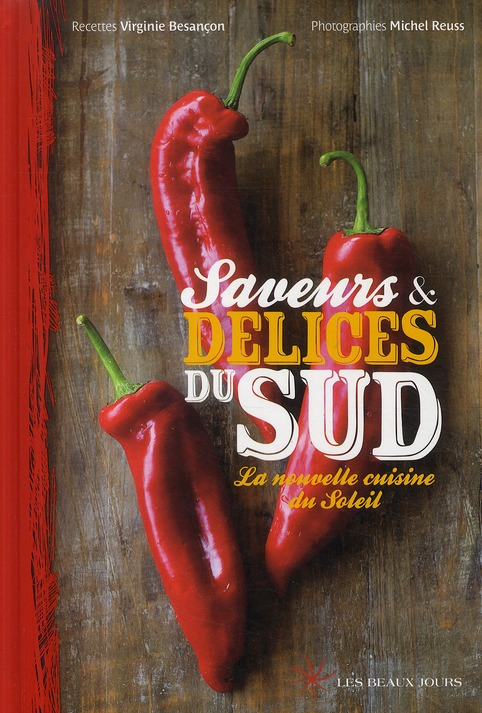 Saveurs & délices du sud ; la nouvelle cuisine du soleil