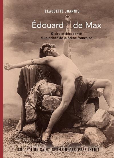 Edouard de Max ; gloire et décadence d'un prince de la scène française